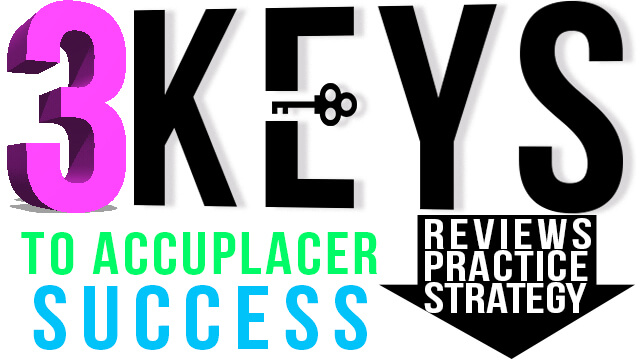 3 Keys to ACCUPLACER Test Success