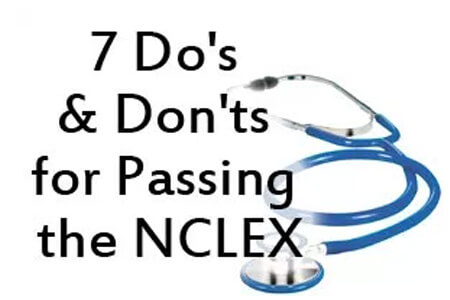 7 Do's and Don'ts for Passing the NCLEX (Special Report)