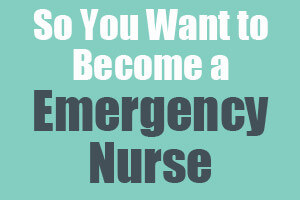 So You Want to Become an Emergency Nurse