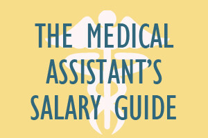 The Medical Assistant's Salary Guide