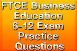 FTCE Business Education 6-12 Exam Practice Questions