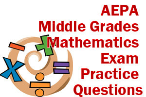 AEPA Middle Grades Mathematics Exam Practice Questions