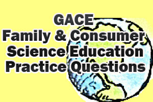 GACE Family and Consumer Science Education Practice Questions