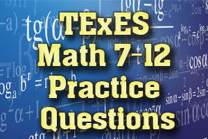 TExES Math 7-12 Practice Questions