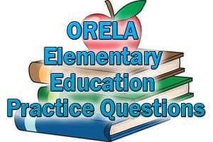 ORELA Elementary Education Practice Questions