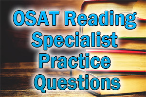 OSAT Reading Specialist Practice Questions