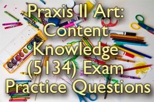 Praxis II Art: Content Knowledge (5134) Exam Practice Questions