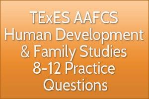 TExES AAFCS Human Development & Family Studies 8-12 Practice Questions