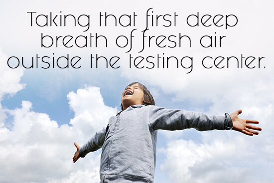 40. Taking that first deep breath of fresh air outside the testing center.