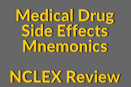 Medical Drug Side Effects Mnemonics – NCLEX Review
