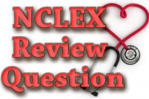 NCLEX Review Question