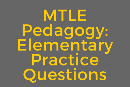 MTLE Pedagogy: Elementary Practice Questions