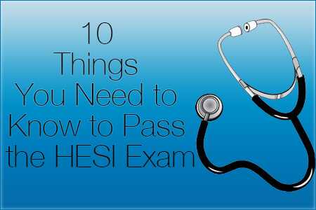 10 Things You Need to Know to Pass the HESI Exam