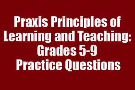 Praxis Principles of Learning and Teaching: Grades 5-9 Practice Questions (Proven Tips)