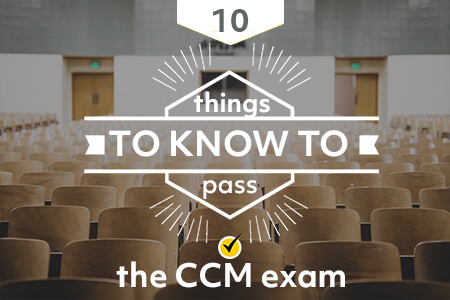10 Things to Know to pass the CCM exam