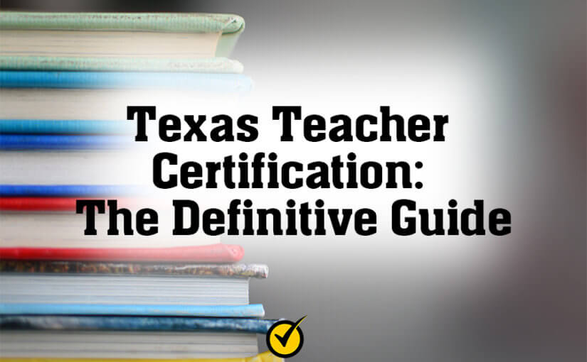 Texas Teacher Certification: The Definitive Guide