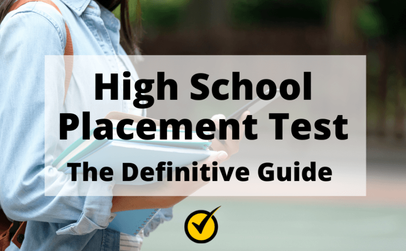 High School Placement Test: The Definitive Guide