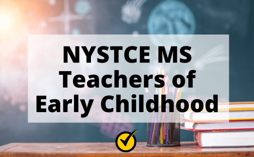 NYSTCE MS Teachers of Early Childhood