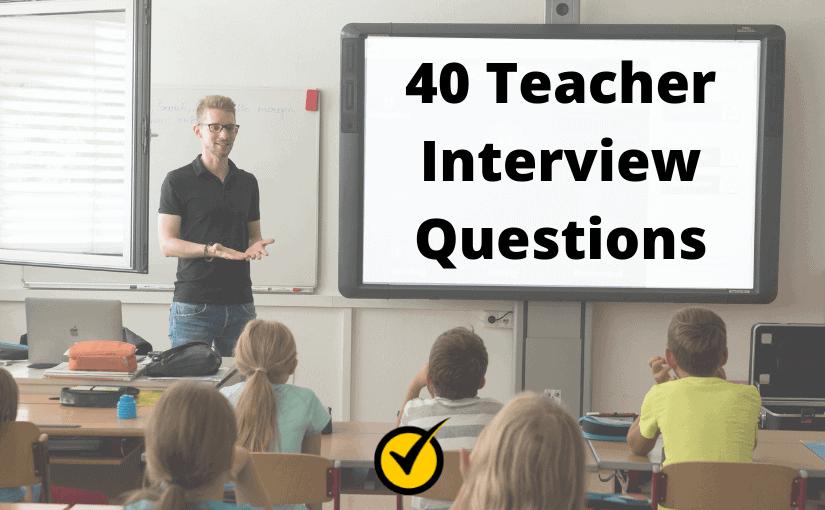 40 Teacher Interview Questions