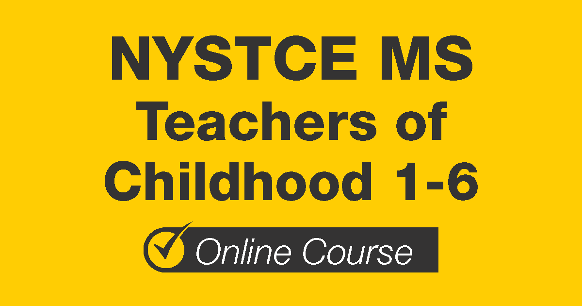 NYSTCE MS Teachers of Childhood 1-6 Online Course