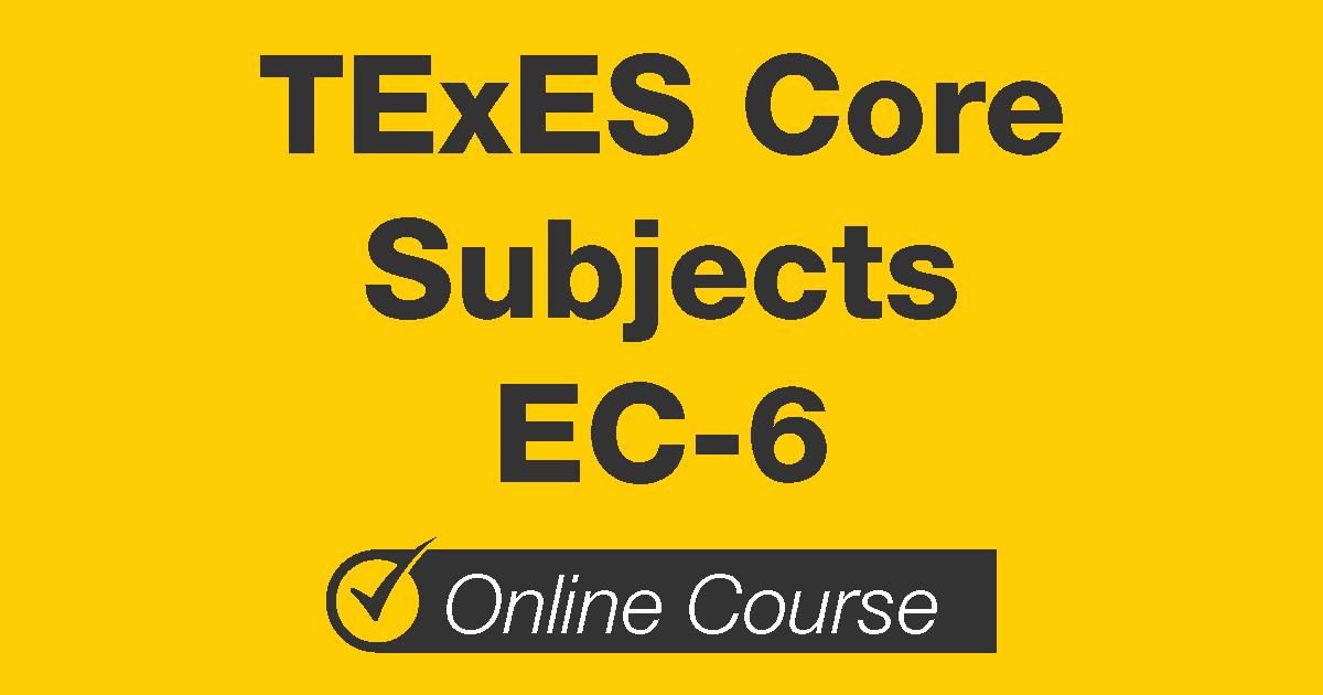 TExES Core Subjects EC-6 Online Course