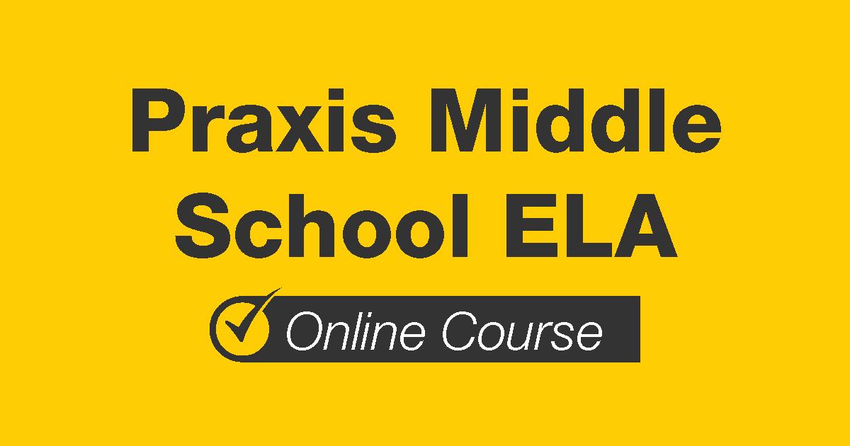 Praxis Middle School ELA Online Course